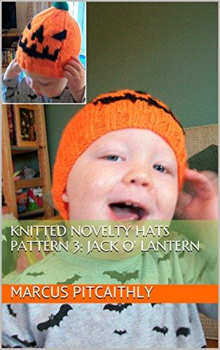 Knitted Novelty Hats Pattern 3: Jack O' Lantern (Wyrd Knits' Knitted Novelty Hats)