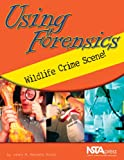 Using Forensics : Wildlife Crime Scene!, Arndt, Laura M. Sanders, 0873552709