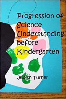 Book Progression of Science Understanding before Kindergarten by Judith Ann Turner (2013-08-02)