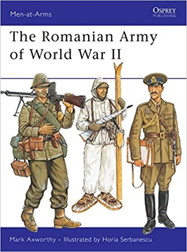 the romanian army of world war ii men at arms no 246 mark axworthy horia serbanescu 9781855321694 amazoncom books