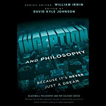 Inception and Philosophy: Because It's Never Just a Dream Audiobook by David Kyle Johnson, William Irwin Narrated by Charles Carroll, Ray Chase, Paul Heitsch, Christine Williams