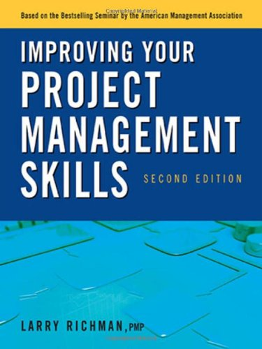 Improving Your Project Management Skills, 2nd Edition by Larry Richman PMP, Publisher : AMACOM