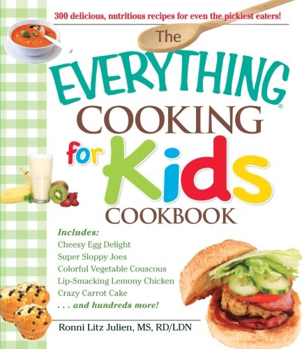 The Everything Cooking for Kids Cookbook by Julien Ronni Litz