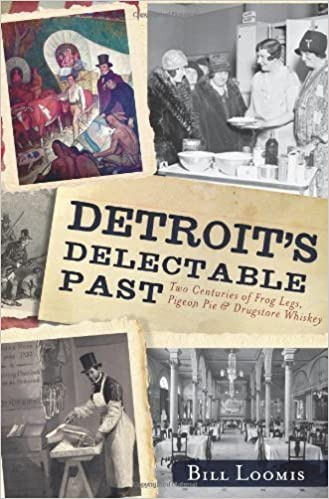 Book Detroit's Delectable Past:: Two Centuries of Frog Legs, Pigeon Pie and Drugstore Whiskey (Food & Drink) August 7, 2012