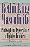 img - for Rethinking Masculinity: Philosophical Explorations in Light of Feminism (New Feminist Perspectives) book / textbook / text book