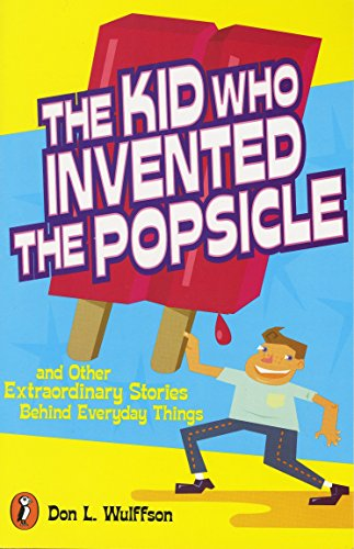 The Kid Who Invented the Popsicle: And Other Surprising Stories about (Science New For Kids)