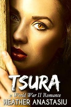 Tsura: A World War II Romance by [Anastasiu, Heather]