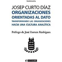 Organizaciones orientadas al dato. Transformando las organizaciones hacia una cultura analítica (Spanish Edition)