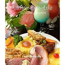 Barbados Bu'n-Bu'n: My Culinary Adventure: Volume IV