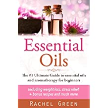 Essential oils: The #1 ultimate guide to essential oils and aromatherapy for beginners - Including weight loss and stress relief + bonus recipes (Essential Oils, Aromatherapy - Perfume Recipes)