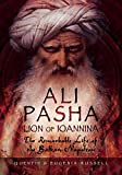img - for Ali Pasha, Lion of Ioannina: The Remarkable Life of the Balkan Napoleon book / textbook / text book