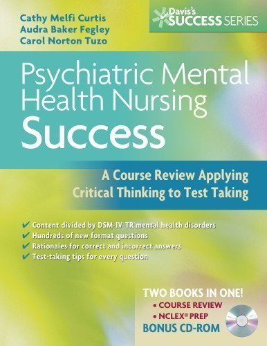 Psychiatric Mental Health Nursing Success: A Course Review Applying Critical Thinking to Test Taking (Davis's Success) by Curtis MSN RN-BC, Cathy Melfi Published by F.A. Davis Company 1st (first) edition (2008) Paperback