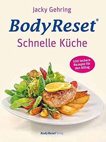 BodyReset - Schnelle Küche: 100 leckere Rezepte für den Alltag