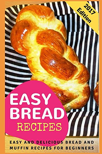 Easy Bread Recipes: Easy And Delicious Bread And Muffin Recipes For Beginners by Connor Henderson