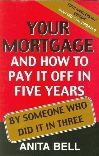 Read Online Your Mortgage and How to Pay It off in Five Years : By Someone Who Did It in Three PDF