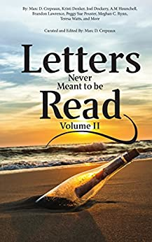 Letters Never Meant to be Read: Volume II by [Crepeaux, Marc, Denker, Kristi, Dockery, Joel, Hounchell, A.M., Lawrence, Brandon, Peuster, Peggy, Rynn, Meghan, Watts, Teresa]