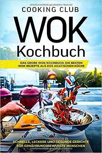 Wok Kochbuch: Das große Wok Kochbuch. Die besten Wok Rezepte ...
