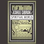 Spiritual World: The Prophet, Sand & Foam, The Madman, and The Forerunner | Kahlil Gibran