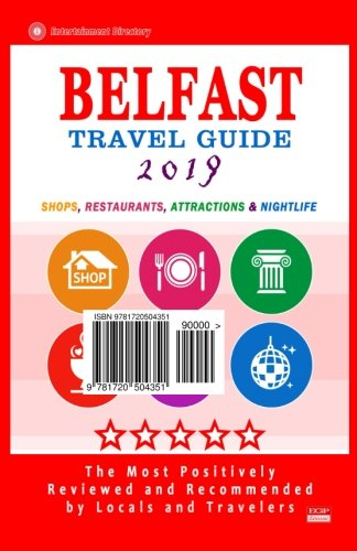 Belfast Travel Guide 2019: Shops, Restaurants, Attractions and Nightlife in Belfast, Northern Ireland (City Travel Guide 2019)