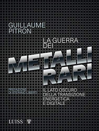 - La guerra dei metalli rari: Il lato oscuro della transizione energetica e digitale (Italian Edition)