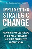 Implementing Strategic Change : Managing Processes and Interfaces to Develop a Highly Productive Organization, Samson, Daniel and Bevington, Tom, 0749465557