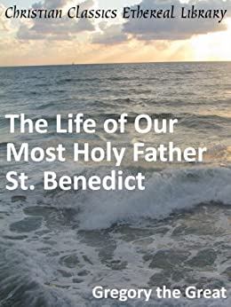 Life of Our Most Holy Father St. Benedict - Enhanced Version by [I., Saint Gregory]