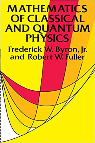 Mathematics of classical and quantum physics dover books on physics mathematics of classical and quantum physics dover books on physics revised ed frederick w byron robert w fuller amazon fandeluxe Gallery