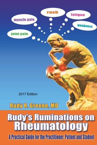 Rudy's Ruminations on Rheumatology 2017 edition: A Practical Guide for the Practitioner, Patient and Student