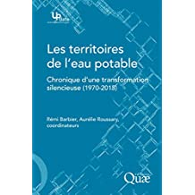 Les territoires de l'eau potable: Chronique d'une transformation silencieuse (1970-2015) (Update Sciences & technologies) (French Edition)