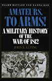 Amateurs, To Arms!: A Military History Of The War Of 1812 (Major Battles & Campaigns)