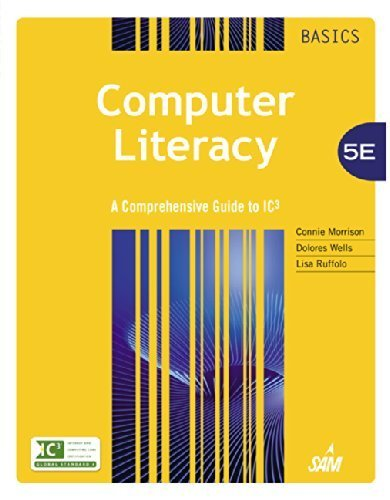 Computer Literacy BASICS: A Comprehensive Guide to IC3 5th edition by Morrison, Connie, Wells, Dolores, Ruffolo, Lisa (2014) Paperback