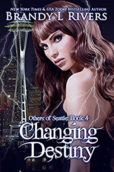 Changing Destiny (Others of Seattle Book 4) by [Rivers, Brandy L]