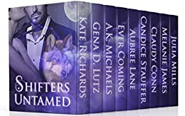 Shifters Untamed by [James, Melanie, Mills, Julia, Richards, Kate, Conn, Claudy, Lutz, Gena D., Stauffer, Candice, Michaels, A.K., Lane, Aubree, Coming, Ever]