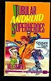 Tubular Android Superheroes, Mel Gilden, 0451451163