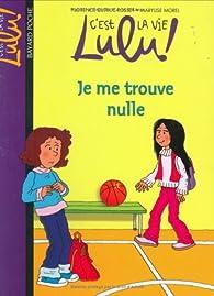 C'est la vie Lulu, tome 9 : Je me trouve nulle par Florence Dutruc-Rosset