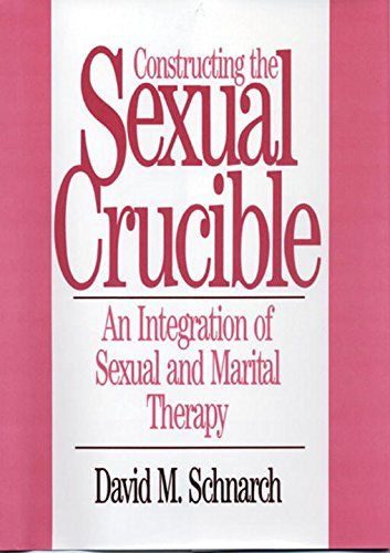 Constructing the Sexual Crucible: An Integration of Sexual and Marital Therapy (Norton Professional Books) by David M. Schnarch (1992-01-30)