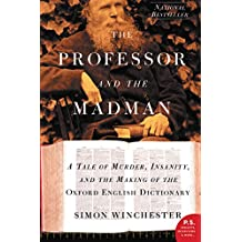 The Professor and the Madman: A Tale of Murder, Insanity, and the Making of the Oxford English Dictionary