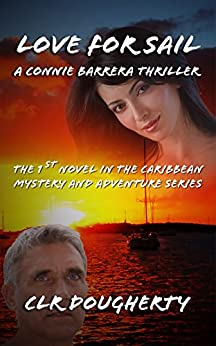 Love for Sail - A Connie Barrera Thriller: The 1st Novel in the Caribbean Mystery and Adventure Series (Connie Barrera Thrillers) by [Dougherty, Charles]