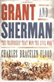 Front cover for the book Grant and Sherman: The Friendship That Won the Civil War by Charles Bracelen Flood