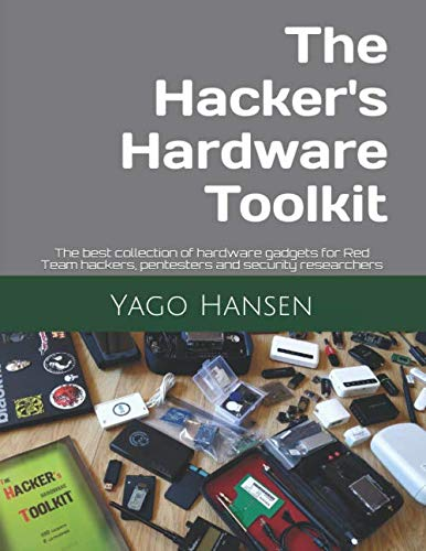 The Hacker's Hardware Toolkit: The best collection of hardware gadgets for Red Team hackers, pentesters and security researchers (Release) por Yago Hansen