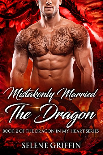 Mistakenly Married The Dragon: A Paranormal Shifter Romance (Dragon In My Heart Series Book 2) by [Griffin, Selene]