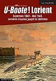 U-boote ! Lorient septembre 1943-mai 1945 : Dernières missions jusqu'à la libération
