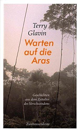 Warten auf die Aras: Geschichten aus dem Zeitalter des Verschwindens