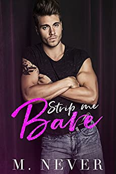 Strip Me Bare: A Sexy Second Chance Romance by [Never, M.]