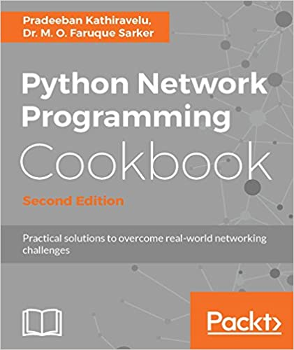 Python network programming cookbook second edition practical python network programming cookbook second edition practical solutions to overcome real world networking challenges 2nd edition kindle edition fandeluxe Image collections