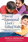 The Social and Emotional Lives of Gifted Kids, Tracy L. Cross, 159363157X