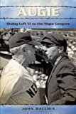 Augie: Stalag Luft VI to the Major Leagues by John Bacchia (2011-07-18)