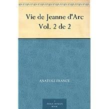 Vie de Jeanne d'Arc Vol. 2 de 2 (French Edition)