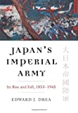 Japan's Imperial Army: Its Rise and Fall, 1853-1945 (Modern War Studies Series)