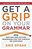 Get a Grip on Your Grammar: 250 Writing and Editing Reminders for the Curious or Confused